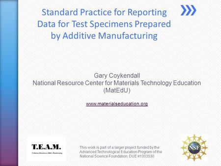 Standard Practice for Reporting Data for Test Specimens Prepared by Additive Manufacturing This work is part of a larger project funded by the Advanced.