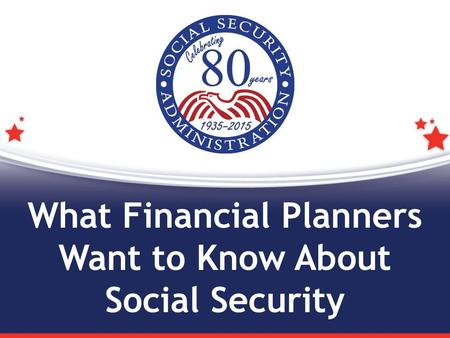 What Financial Planners Want to Know About Social Security.