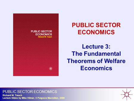 PUBLIC SECTOR ECONOMICS Richard W. Tresch Lecture Slides by Mike Hilmer. © Palgrave Macmillan, 2008 PUBLIC SECTOR ECONOMICS Lecture 3: The Fundamental.