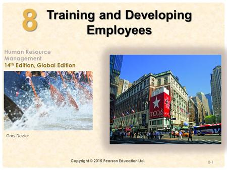 4-8 Training and Developing Employees 8-1 Human Resource Management 14 th Edition, Global Edition Gary Dessler Copyright © 2015 Pearson Education Ltd.