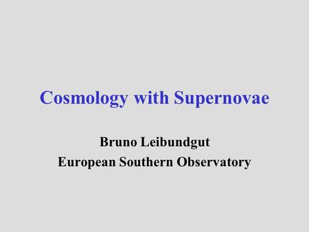 Cosmology with Supernovae Bruno Leibundgut European Southern Observatory.
