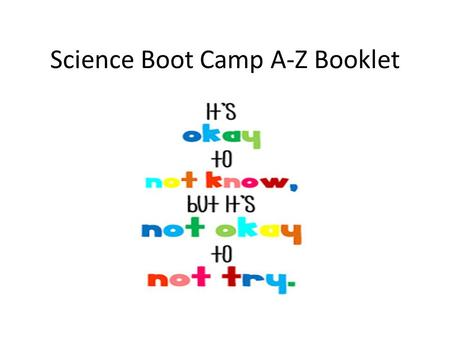 Science Boot Camp A-Z Booklet. March 25, 2015 A is for ADAPTATION – Draw a picture of a plant and an animal that has an adaptation. Explain how each adaptation.