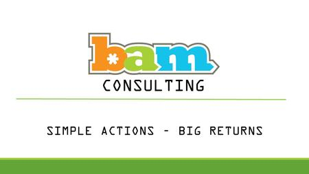 SIMPLE ACTIONS – BIG RETURNS CONSULTING. HOW DOES SERVICE AFFECT MY BUSINESS Customers will spend up to 10% more for the same product with better service.