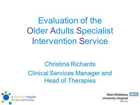 Evaluation of the Older Adults Specialist Intervention Service Christina Richards Clinical Services Manager and Head of Therapies.