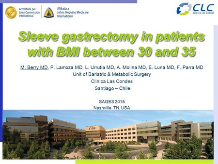 Sleeve gastrectomy in patients with BMI between 30 and 35 M. Berry MD, P. Lamoza MD, L. Urrutia MD, A. Molina MD, E. Luna MD, F. Parra MD Unit of Bariatric.