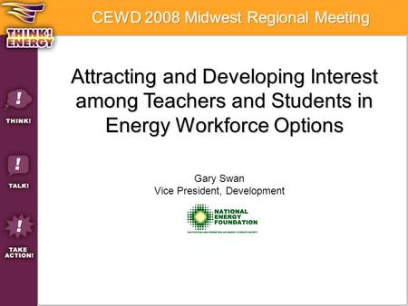 Attracting and <strong>Developing</strong> Interest among <strong>Teachers</strong> and Students in Energy Workforce Options Gary Swan Vice President, <strong>Development</strong>.