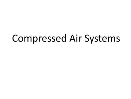 Compressed Air Systems. References Required Introduction to Naval Engineering (Ch 18). Optional: Principles of Naval Engineering (Ch 3. Pg. 71- 74).