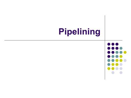 Pipelining. Overview Pipelining is widely used in modern processors. Pipelining improves system performance in terms of throughput. Pipelined organization.
