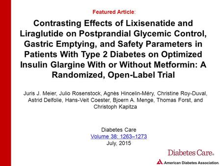 Contrasting Effects of Lixisenatide and Liraglutide on Postprandial Glycemic Control, Gastric Emptying, and Safety Parameters in Patients With Type 2 Diabetes.