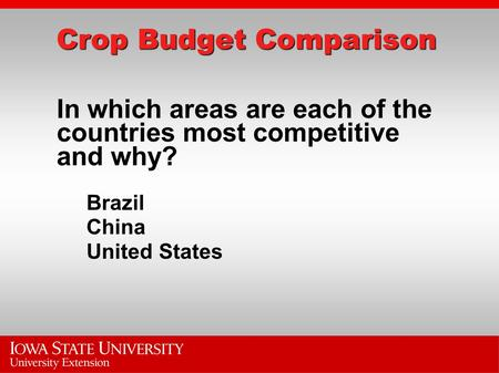 Brazil China United States Crop Budget Comparison In which areas are each of the countries most competitive and why?