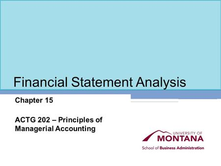 Financial Statement Analysis Chapter 15 ACTG 202 – Principles of Managerial Accounting.