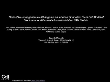 Distinct Neurodegenerative Changes in an Induced Pluripotent Stem Cell Model of Frontotemporal Dementia Linked to Mutant TAU Protein Marc Ehrlich, Anna-Lena.