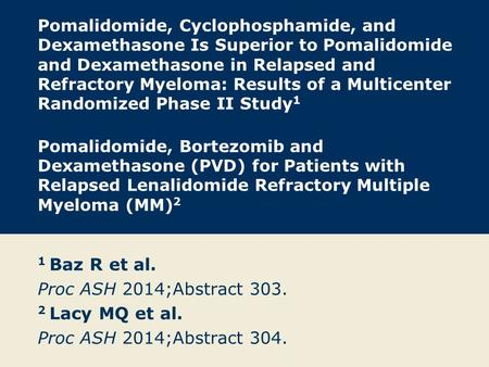 Pomalidomide, Cyclophosphamide, and Dexamethasone Is Superior to Pomalidomide and Dexamethasone in Relapsed and Refractory Myeloma: Results of a Multicenter.
