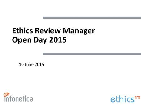 Ethics Review Manager Open Day 2015 10 June 2015.