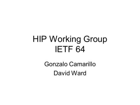 HIP Working Group IETF 64 Gonzalo Camarillo David Ward.