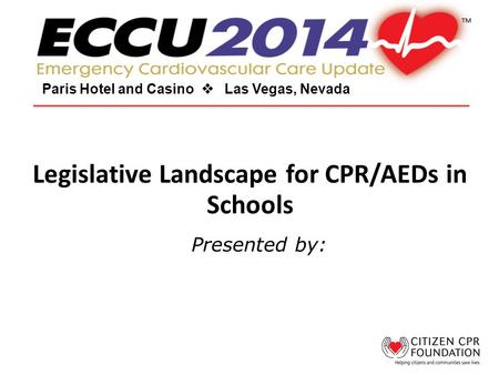 Legislative Landscape for CPR/AEDs in Schools Paris Hotel and Casino  Las Vegas, Nevada Presented by: