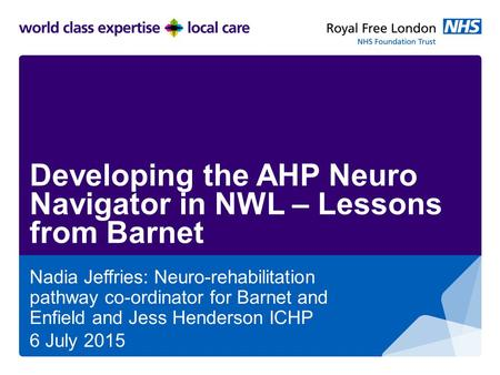 Developing the AHP Neuro Navigator in NWL – Lessons from Barnet