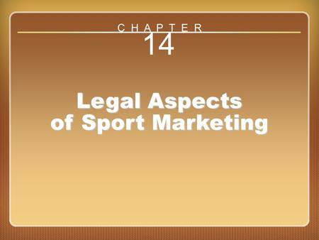 Chapter 14 Legal Aspects of Sport Marketing 14 Legal Aspects of Sport Marketing C H A P T E R.