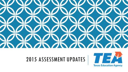 2015 ASSESSMENT UPDATES.  STAAR A  STAAR Alternate 2  Changes to Mathematics Assessments  Changes to Writing Assessments  Students Receiving Instruction.