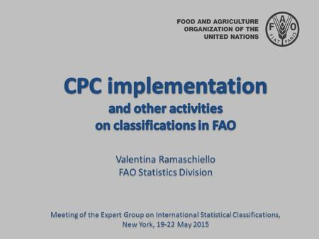 o update on the status of CPC implementation o other activities: Guidelines on International Classifications for Agricultural Statistics SEEA land classifications.