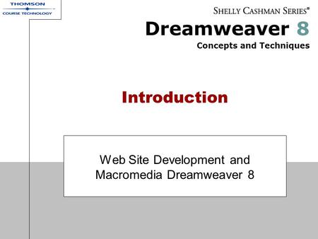 Dreamweaver 8 Concepts and Techniques Introduction Web Site Development and Macromedia Dreamweaver 8.