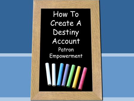 How To Create A Destiny Account Patron Empowerment.