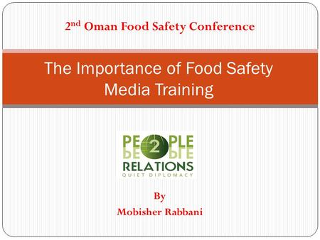 The Importance of Food Safety Media Training 2 nd Oman Food Safety Conference By Mobisher Rabbani.