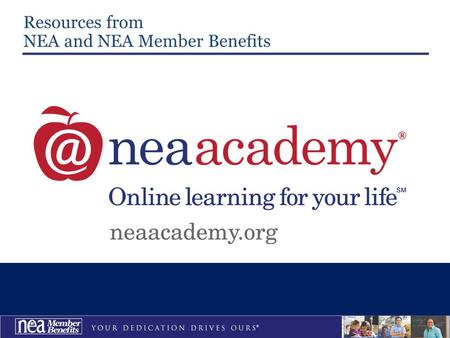 Resources from NEA and NEA Member Benefits. The NEA Academy provides practical courses to meet professional development and continuing education needs.