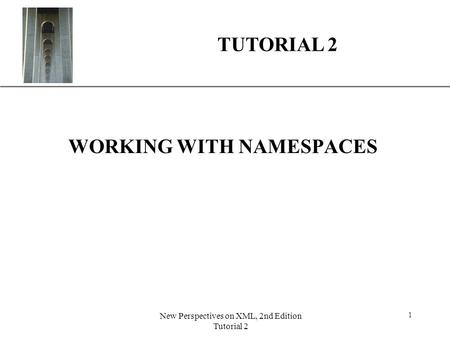 XP New Perspectives on XML, 2nd Edition Tutorial 2 1 TUTORIAL 2 WORKING WITH NAMESPACES.