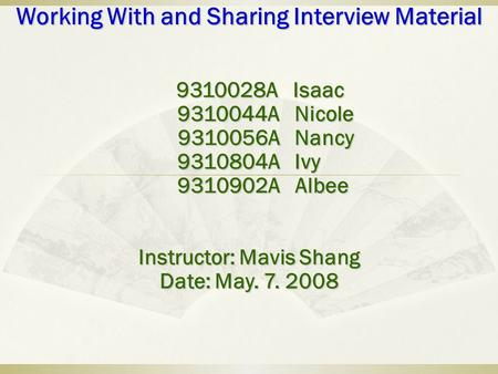 Working With and Sharing Interview Material 9310028A Isaac 9310028A Isaac 9310044A Nicole 9310044A Nicole 9310056A Nancy 9310056A Nancy 9310804A Ivy 9310902A.