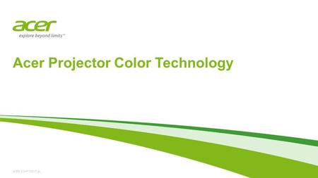 ACER CONFIDENTIAL Acer Projector Color Technology.