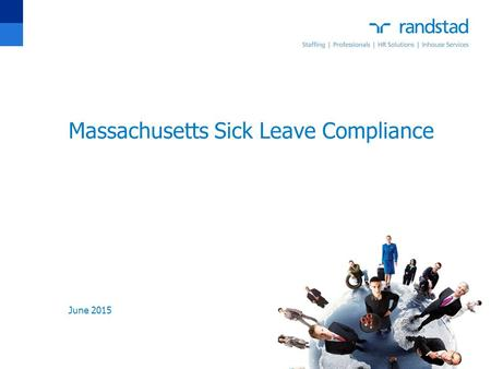 Massachusetts Sick Leave Compliance 1 June 2015. To edit date & footer title choose View>Header/Footer Change fixed date to presentation date Change footer.