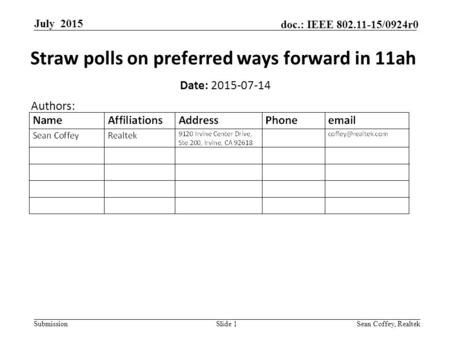 Submission doc.: IEEE 802.11-15/0924r0 July 2015 Sean Coffey, RealtekSlide 1 Straw polls on preferred ways forward in 11ah Date: 2015-07-14 Authors: