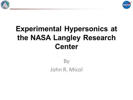 Experimental Hypersonics at the NASA Langley Research Center By John R. Micol.