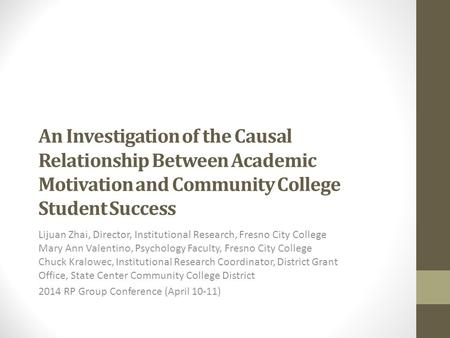 An Investigation of the Causal Relationship Between Academic Motivation and Community College Student Success Lijuan Zhai, Director, Institutional Research,