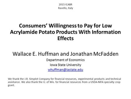 2015 ICABR Ravello, Italy Consumers' Willingness to Pay for Low Acrylamide Potato Products With Information Effects Wallace E. Huffman and Jonathan McFadden.