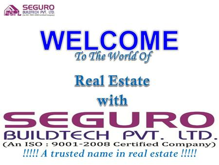 !!!!! A trusted name in real estate !!!!!. Company Profile Seguro Buildtech Pvt. Ltd. is well acclaimed in the market as the best deal clinchers and service.