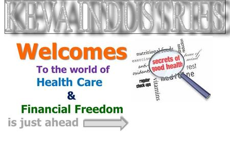 Welcomes To the world of Health Care & Financial Freedom is just ahead.
