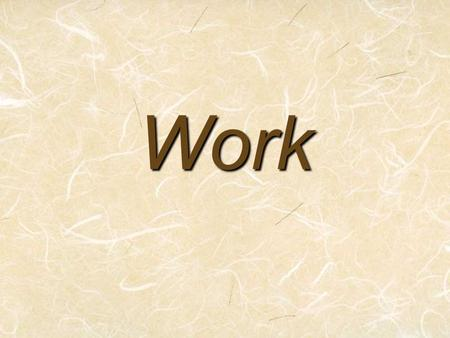 Work. Work …is a force acting through a distance. Work is only done, when a force moves an object And the object must be moved in the direction of the.