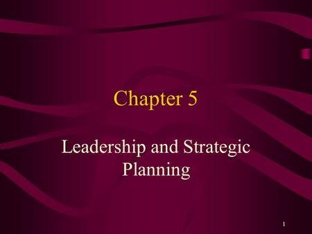 1 Chapter 5 Leadership and Strategic Planning. 2 Leadership The ability to positively influence people and systems to have a meaningful impact and achieve.