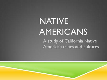 NATIVE AMERICANS A study of California Native American tribes and cultures.