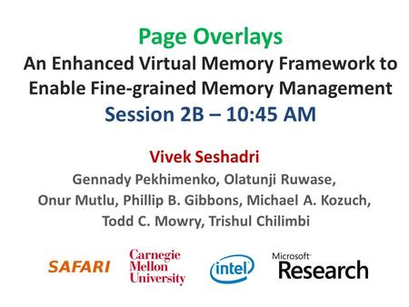 Page Overlays An Enhanced Virtual Memory Framework to Enable Fine-grained Memory Management Session 2B – 10:45 AM Vivek Seshadri Gennady Pekhimenko, Olatunji.