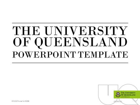 CRICOS Provider No 00025B uq.edu.au THE UNIVERSITY OF QUEENSLAND POWERPOINT TEMPLATE.