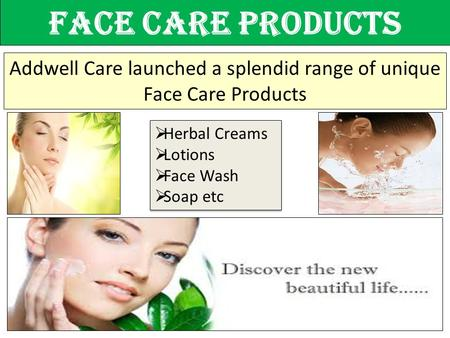 Face Care Products Addwell Care launched a splendid range of unique Face Care Products  Herbal Creams  Lotions  Face Wash  Soap etc  Herbal Creams.