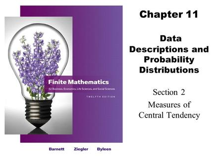 Chapter 11 Data Descriptions and Probability Distributions Section 2 Measures of Central Tendency.