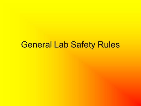General Lab Safety Rules. Dress Code Wear safety goggles whenever working with chemicals, burners, or any substance that might get into your eye. Wear.