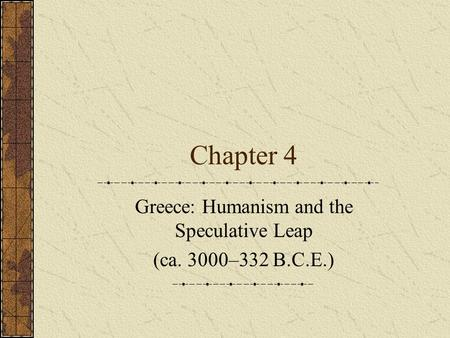 Greece: Humanism and the Speculative Leap (ca. 3000–332 B.C.E.)
