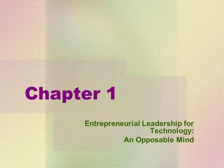 Chapter 1 Entrepreneurial Leadership for Technology: An Opposable Mind.