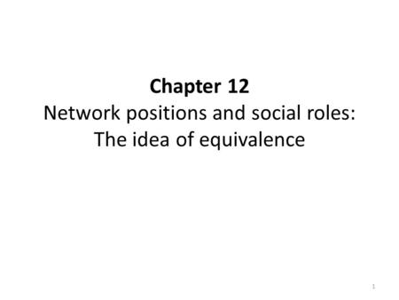 Chapter 12 Network positions and social roles: The idea of equivalence 1.