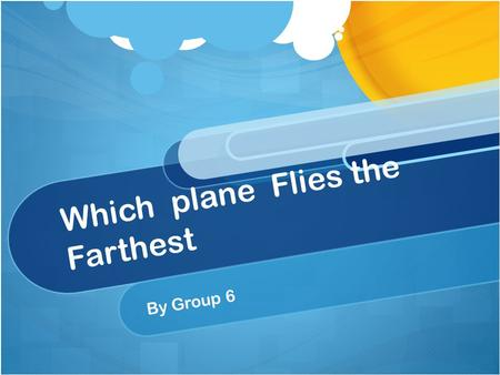 Which plane Flies the Farthest By Group 6. Problem Statement.Which type of paper will fly the furthest as a paper airplane ?.Which type of paper will.